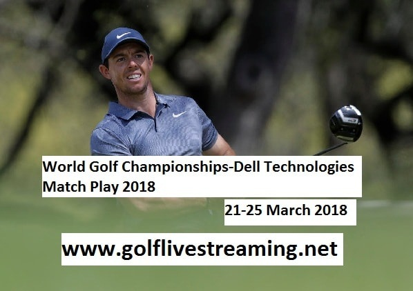2018 WGC-Dell Technologies Match Play Live Stream