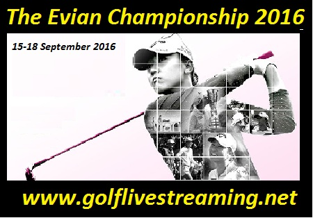 Live The Evian Championship 2016 Streaming